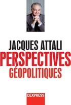 Jacques Attali - Perspectives géopolitiques by Jacques Attali