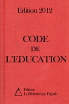 Code de l'Education (France) - Edition 2012 by Editions la Bibliothèque Digitale