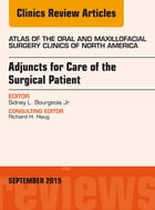 Adjuncts for Care of the Surgical Patient, An Issue of Atlas of the Oral & Maxillofacial Surgery Clinics 23-2, E-Book by Sidney L. Bourgeois Jr, D.D.S.
