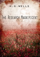 The Research Magnificent by H G Wells
