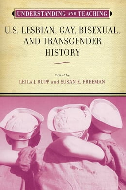Book Understanding and Teaching U.S. Lesbian, Gay, Bisexual, and Transgender History by Rupp, Leila J.
