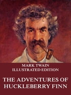 The Adventures Of Huckleberry Finn: Extended Annotated & Illustrated Edition by Mark Twain