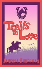 Trails to Love: Book 3 of the Summer Trails Series by Janessa Suderman