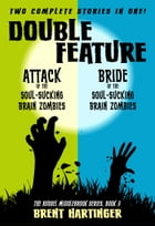 Double Feature: Attack of the Soul-Sucking Brain Zombies/Brides of the Soul-Sucking Brain Zombies by Brent Hartinger