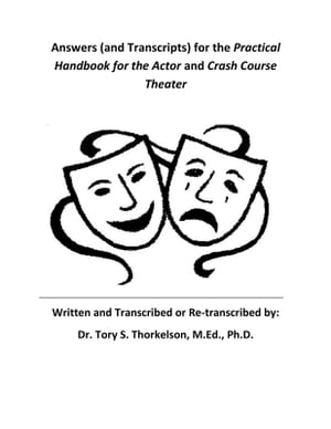 Answers (and Transcripts) for the Practical Handbook for the Actor and Crash Course Theater by Tory S. Thorkelson