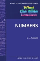 What The Bible Teaches: Numbers by J. J. Stubbs
