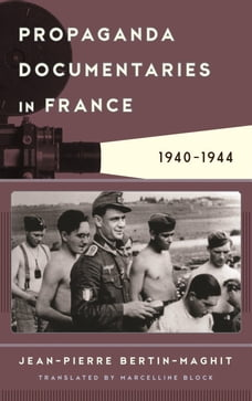Propaganda Documentaries in France: 1940-1944