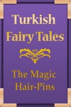 The Magic Hair-Pins by Turkish Fairy Tales