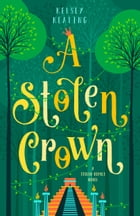 A Stolen Crown: Stolen Royals, #2 by Kelsey Keating
