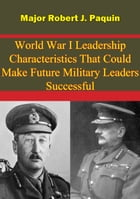 World War I Leadership Characteristics That Could Make Future Military Leaders Successful by Major Robert J. Paquin