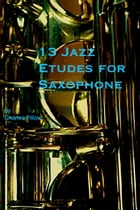 13 Jazz Etudes for Saxophone by Charles Pillow