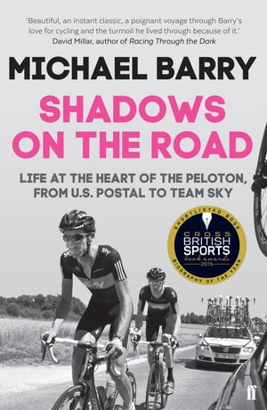 Shadows on the Road Life at the Heart of the Peloton,  from US Postal to Team Sky