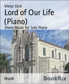Lord of Our Life (Piano): Sheet Music for Solo Piano by Viktor Dick