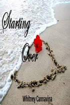 Starting Over: Romance Series, #1 by Whitney Cannavina