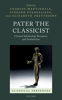 Pater the Classicist: Classical Scholarship, Reception, and Aestheticism