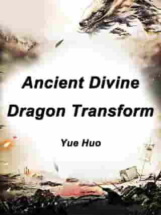 Ancient Divine Dragon Transform: Volume 21