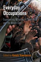 Everyday Occupations: Experiencing Militarism in South Asia and the Middle East by Kamala Visweswaran