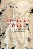 Convincing Ground: Learning to Fall in Love with Your Country by Bruce Pascoe