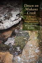 Down on Mahans Creek: A History of an Ozarks Neighborhood