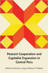 Peasant Cooperation and Capitalist Expansion in Central Peru