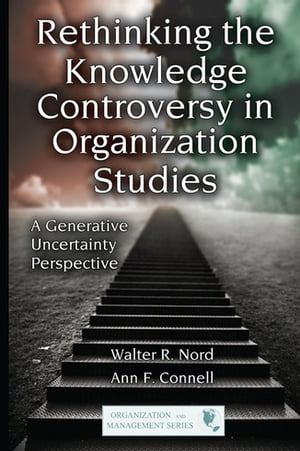 Rethinking the Knowledge Controversy in Organization Studies A Generative Uncertainty Perspective