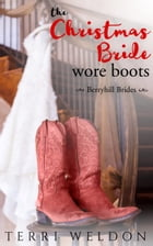 The Christmas Bride Wore Boots by Terri Weldon