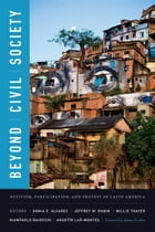 Beyond Civil Society: Activism, Participation, and Protest in Latin America by Sonia E. Alvarez
