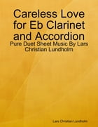 Careless Love for Eb Clarinet and Accordion - Pure Duet Sheet Music By Lars Christian Lundholm by Lars Christian Lundholm