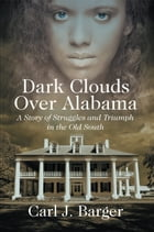 Dark Clouds Over Alabama: A Story of Struggles and Triumph in the Old South by Carl J. Barger