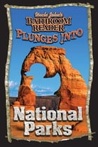 Uncle John's Bathroom Reader Plunges into National Parks by Bathroom Readers' Institute
