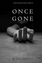 Once Gone (a Riley Paige Mystery--Book #1) by Blake Pierce