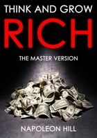THINK AND GROW RICH: THE MASTER VERSION by Napoleon Hill