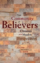 The Community of Believers: Christian and Muslim Perspectives by Lucinda Mosher