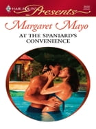 At the Spaniard's Convenience by Margaret Mayo