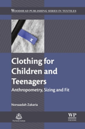 Clothing for Children and Teenagers Anthropometry,  Sizing and Fit