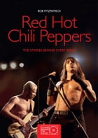 Red Hot Chili Peppers: The Stories Behind the Songs by Rob Fitzgerald