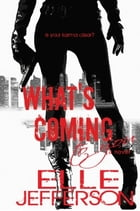 What's Coming To You by Elle Jefferson
