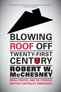 Blowing the Roof off the Twenty-First Century: Media, Politics, and the Struggle for Post…