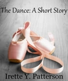 The Dance: A Short Story by Irette Y. Patterson