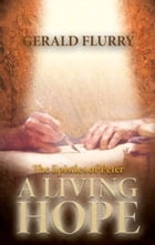 The Epistles of Peter: A living hope by Gerald Flurry