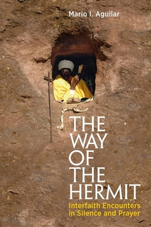 The Way of the Hermit Interfaith Encounters in Silence and Prayer