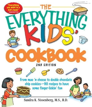 The Everything Kids' Cookbook: From mac ?n cheese to double chocolate chip cookies - 90 recipes to have some finger-lickin? fun From mac ?n cheese to