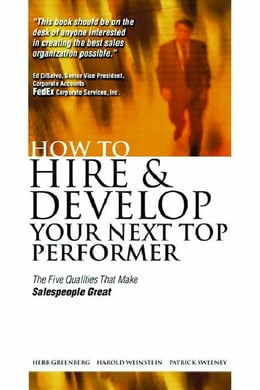 Book How to Hire and Develop Your Next Top Performer: The Five Qualities That Make Salespeople Great by Greenberg, Herb