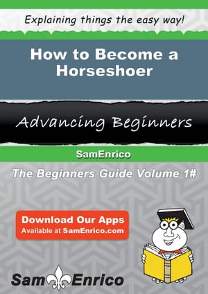 How to Become a Horseshoer: How to Become a Horseshoer by Shirleen Bright