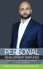 PERSONAL DEVELOPMENT SIMPLIFIED: BREAK NEGATIVE PATTERNS AND TAKE CONTROL OF YOUR LIFE. GUARANTEED. by Kshitij Prasai
