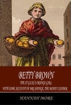 Betty Brown: The St Giles's Orange Girl: with Some Account of Mrs Sponge, the Money Lender by Hannah More