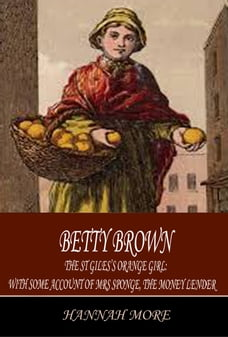 Betty Brown: The St Giles's Orange Girl: with Some Account of Mrs Sponge, the Money Lender