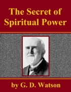 The Secret of Spiritual Power by G. D. Watson