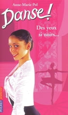 Danse ! tome 19: Des yeux si noirs... by Anne-Marie POL