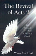 The Revival of Acts 2: The Work of God's Spirit in the Early Church by F. Wayne Mac Leod